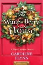 The Winter Berry House ebook by Caroline Flynn