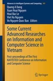 Some Current Advanced Researches on Information and Computer Science in Vietnam - Post-proceedings of The First NAFOSTED Conference on Information and Computer Science ebook by Quang A. Dang,Xuan Hoai Nguyen,Hoai Bac Le,Viet Ha Nguyen,Vo Nguyen Quoc Bao
