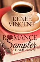 Romance Sampler: The First Chapters ebook by Renee Vincent