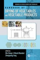 Handbook of Drying of Vegetables and Vegetable Products ebook by Min Zhang, Bhesh Bhandari, Zhongxiang Fang