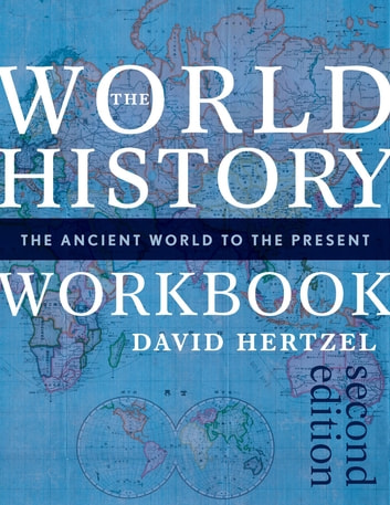 The World History Workbook - The Ancient World to the Present ebook by David Hertzel