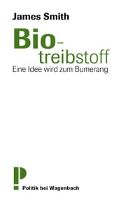 Biotreibstoff - Eine Idee wird zum Bumerang ebook by James Smith
