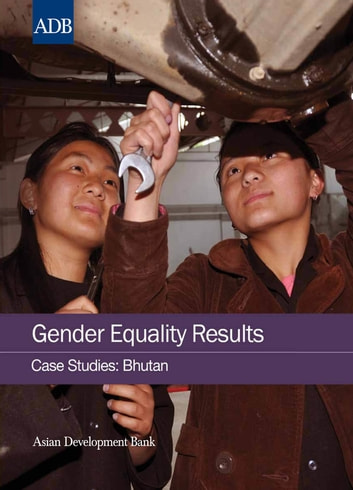 Gender Equality Results Case Studies - Bhutan ebook by Asian Development Bank