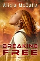 Breaking Free ebook by Alicia McCalla