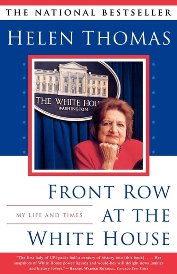 Front Row At The White House - My Life and Times ebook by Helen Thomas