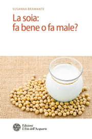 La soia: fa bene o fa male? ebook by Susanna Bramante
