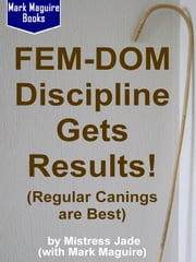 Fem-Dom Discipline Gets Results! (Regular Canings are Best) ebook by Mistress Jade, Mark Maguire