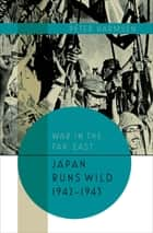 Japan Runs Wild, 1942–1943 ebook by