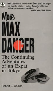 More Max Danger - The Continuing Adventures of an Expat in Tokyo ebook by Robert J. Collins