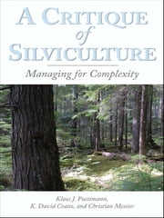 A Critique of Silviculture - Managing for Complexity ebook by Klaus J. Puettmann,K. David Coates,Christian C. Messier