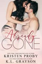 Already Gone ebook by Kristen Proby, K.L. Grayson