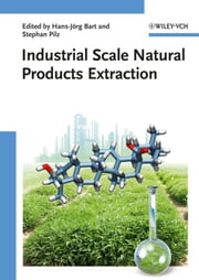 Industrial Scale Natural Products Extraction ebook by Hans-Jörg Bart,Stephan Pilz