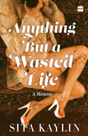 Anything But a Wasted Life ebook by Sita Kaylin