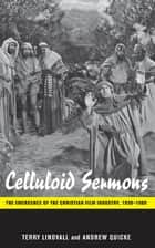 Celluloid Sermons - The Emergence of the Christian Film Industry, 1930-1986 ebook by Terry Lindvall, Andrew Quicke
