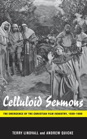 Celluloid Sermons - The Emergence of the Christian Film Industry, 1930-1986 ebook by Terry Lindvall,Andrew Quicke