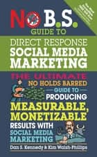 No B.S. Guide to Direct Response Social Media Marketing ebook by Dan S. Kennedy,Kim Walsh-Phillips