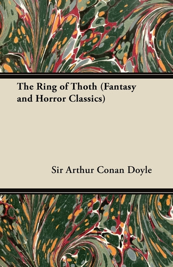 The Ring of Thoth (Fantasy and Horror Classics) ebook by Sir Arthur Conan Doyle