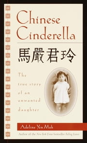 Chinese Cinderella - The True Story of an Unwanted Daughter ebook by Adeline Yen Mah