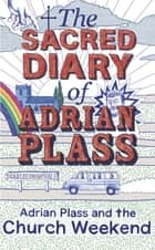 The Sacred Diary of Adrian Plass: Adrian Plass and the Church Weekend ebook by Adrian Plass