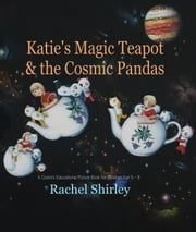 Katie's Magic Teapot and the Cosmic Pandas: A Cosmic Educational Picture Book for Children Age 5 -8 ebook by Rachel Shirley