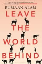 Leave the World Behind - 'The book of an era' Independent ebook by Rumaan Alam