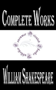 "Complete Works of William Shakespeare ""English Poet, Playwright, and Actor"" ebook by William Shakespeare"