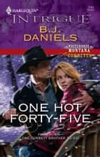 One Hot Forty-Five ebook by B.J. Daniels