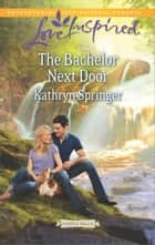 The Bachelor Next Door ebook by Kathryn Springer