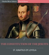 The Constitution of the Jesuits ebook by St. Ignatius, Charles River Editors