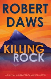 Killing Rock - A Sullivan and Broderick Murder Mystery eBook by Robert Daws