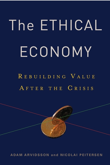The Ethical Economy - Rebuilding Value After the Crisis ebook by Adam Arvidsson,Nicolai Peitersen