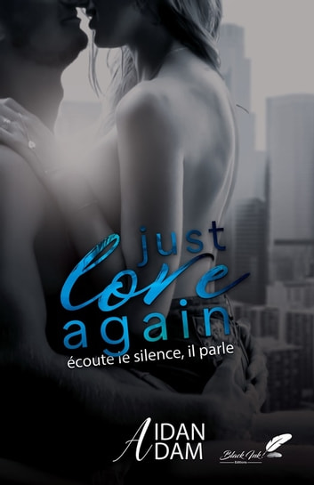 Just Love Again : Écoute le silence, il parle. ebook by Aidan Adam