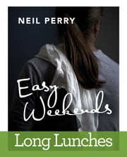 Easy Weekends - Long Lunches ebook by Neil Perry