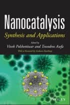 Nanocatalysis - Synthesis and Applications ebook by Vivek Polshettiwar, Tewodros Asefa, Graham Hutchings