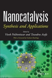Nanocatalysis - Synthesis and Applications ebook by Vivek Polshettiwar,Tewodros Asefa,Graham Hutchings