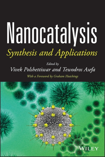 Nanocatalysis - Synthesis and Applications ebook by