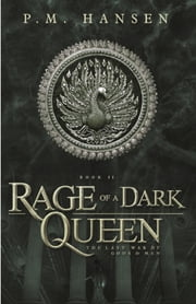 Rage of a Dark Queen - The Last War of Gods and Men - Book Two ebook by P.M. Hansen