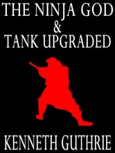 The Ninja God and Tank Upgraded (Two Story Pack) ebook by Kenneth Guthrie