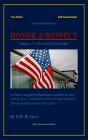 Honor & Respect: Vigilance For Our Senior Home Dwellers ebook by RB Roberts