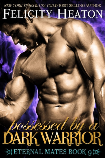 Possessed by a Dark Warrior (Eternal Mates Romance Series Book 9) ebook by Felicity Heaton