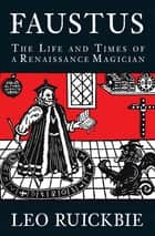 Faustus - The Life and Times of a Renaissance Magician ebook by Leo Ruickbie