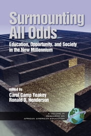 Surmounting All Odds - Vol. 2 - Education, Opportunity, and Society in the New Millennium ebook by Carol Camp Yeakey,Ronald D. Henderson