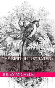 The Bird (Illustrated) ebook by Jules Michelet