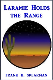 Laramie Holds the Range ebook by Frank H. Spearman