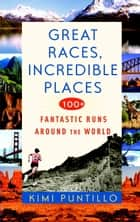 Great Races, Incredible Places ebook by Kimi Puntillo