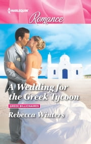 A Wedding for the Greek Tycoon - A Billionaire Romance ebook by Rebecca Winters