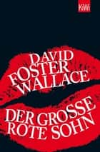 Der große rote Sohn ebook by David Foster Wallace