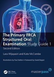 The Primary FRCA Structured Oral Exam Guide 1, Second Edition ebook by Lara Wijayasiri,Kate McCombe