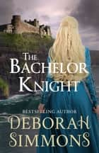 The Bachelor Knight - A Medieval Romance Novella ebook by