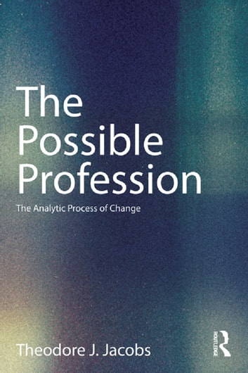 The Possible Profession:The Analytic Process of Change ebook by Theodore J. Jacobs